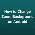 How to Change Zoom Background on Android