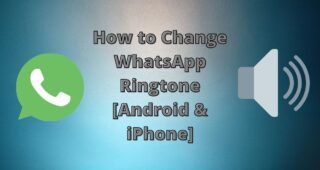 How to Change WhatsApp Ringtone [Android & iPhone]